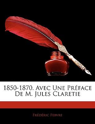1850-1870. Avec Une Prface de M. Jules Claretie by Febvre, Frdric [Paperback]