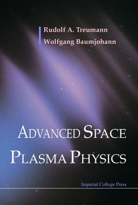 Advanced Space Plasma Physics By Treumann, Rudolf A./ Baumjohann, Wolfgang